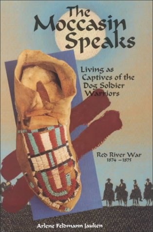 The Moccasin Speaks: Living As Captives of the Dog Soldier Warriors, Red River War, 1874-1875: ...
