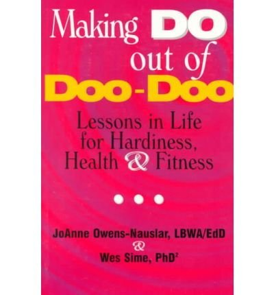 9781886225442: Making Do Out of Doo-Doo: Lessons in Life for Hardiness, Health & Fitness