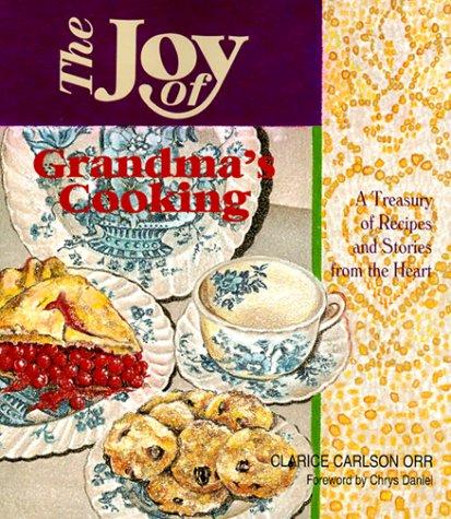 The Joy of Grandma's Cooking: A Treasury: Orr, Clarice Carlson