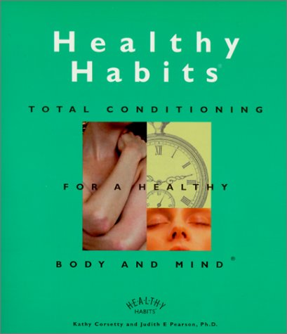 Healthy Habits: Total Conditioning for a Healthy Body and Mind: Kathy Corsetty; Judith E. Pearson