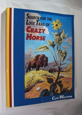 Search for the Lost Trail of Crazy Horse: Walstrom, Cleve; Walstrom, C.