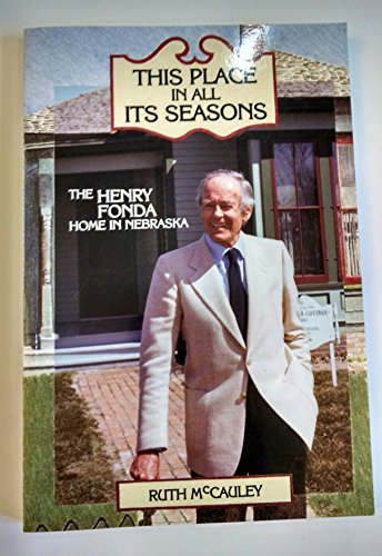 9781886225565: This Place in All Its Seasons: The Henry Fonda Home in Nebraska