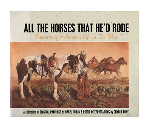 All the Horses That He'd Rode: Preserving and Sharing Life in the West: Hunt, Charlie