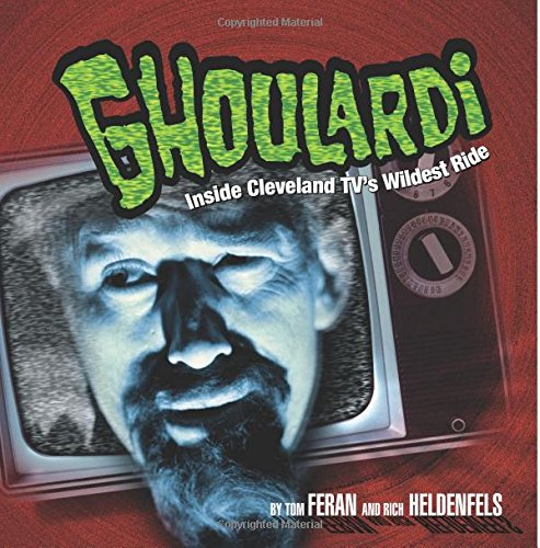 Ghoulardi: The Real Story Behind the Most Subversive Show in Cleveland Television History (Ohio): ...