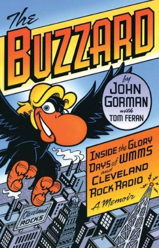 The Buzzard: Inside the Glory Days of Wmms and Cleveland Rock Radio--a Memoir: John Gorman