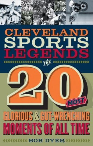 CLEVELAND SPORTS LEGENDS: The 20 Most Glorious and Gut-Wrenching Moments of All Times