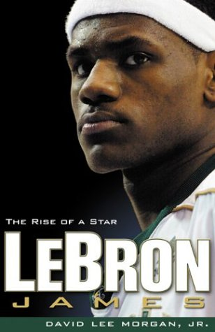LeBron James: The Rise of a Star: Jr., David Lee