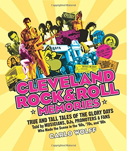 Cleveland Rock and Roll Memories: True and: Carlo Wolff