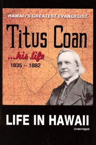 Life in Hawaii: An Autobiographic Sketch of Mission Life and Labors: Coan, Titus