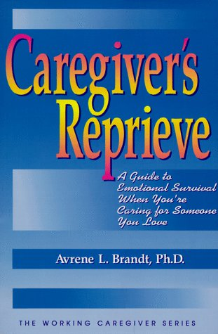 9781886230064: Caregiver's Reprieve: A Guide to Emotional Survival When You're Caring for Someone You Love (The Working Caregiver Series)
