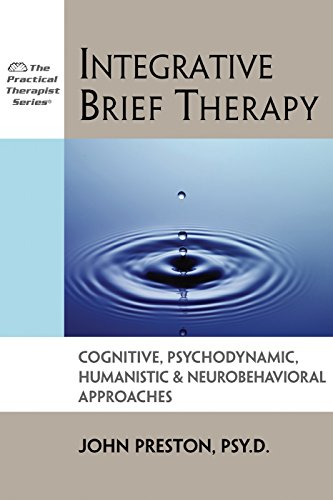 Integrative Brief Therapy: Cognitive, Psychodynamic, Humanistic and Neurobehavioral Approaches (Practical Therapist) (1886230099) by John D. Preston