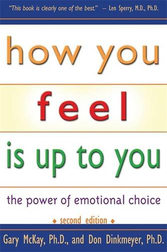 9781886230507: How You Feel Is Up to You: The Power of Emotional Choice (Mental Health)