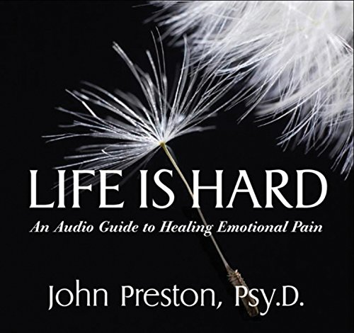 Life Is Hard: An Audio Guide to Healing Emotional Pain (1886230757) by Preston, John D.