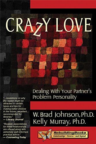 Crazy Love: Dealing with Your Partner's Problem: W. Brad Johnson,
