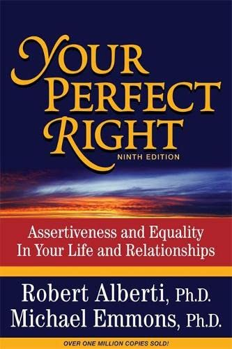 Your Perfect Right: Assertiveness and Equality in Your Life and Relationships: Alberti, Robert E.; ...