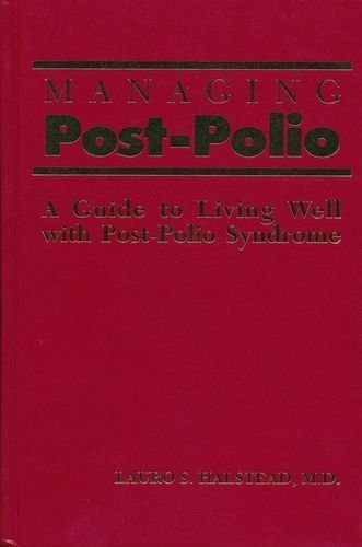 Managing Post-Polio. A Guide to Living Well with Post-Polio Syndrome.