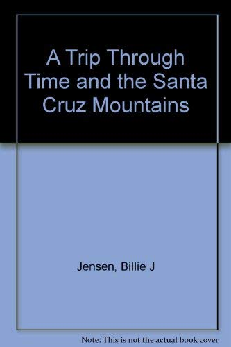 9781886278080: A trip through time and the Santa Cruz Mountains