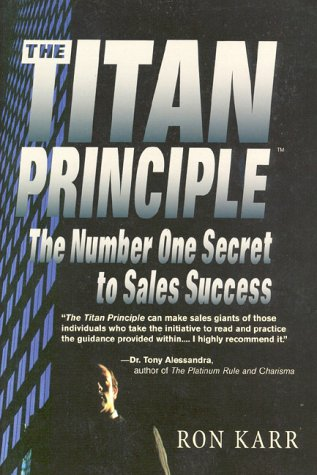 The Titan Principle: The Number One Secret to Sales Success: Karr, Ron