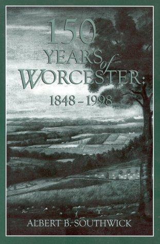 150 Years of Worcester : 1848-1998: Southwick, Albert B.
