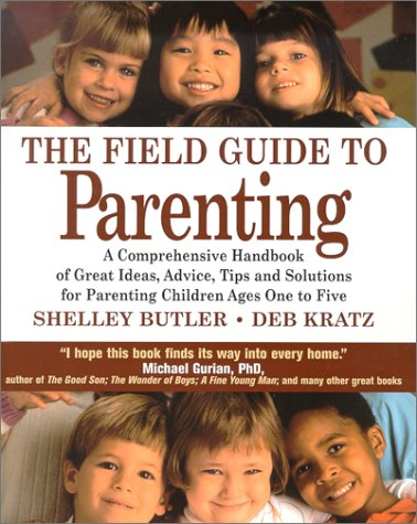 9781886284210: The Field Guide to Parenting: A Comprehensive Handbook of Great Ideas, Advice, Tips and Solutions for Parenting Children Ages One to Five