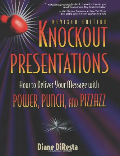 Knockout Presentations: How to Deliver Your Message