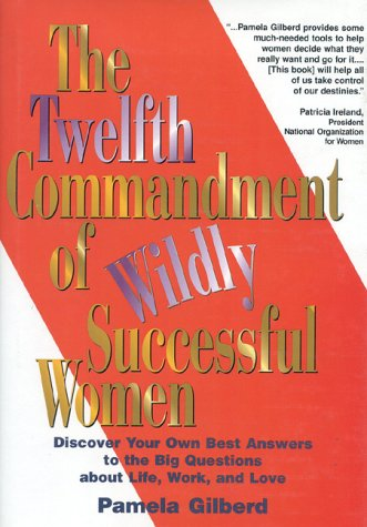 9781886284340: The Twelfth Commandment of Wildly Successful Women: Discover Your Own Best Answers to the Big Questions About Life, Work, and Love--18 Select Your Own Adventures