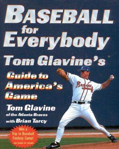 Baseball for Everybody: Tom Glavine's Guide to America's Game: Glavine, Tom