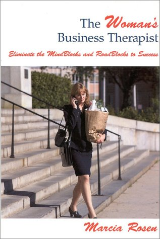 The Woman's Business Therapist: Eliminate the Mindblocks and Roadblocks to Success: Rosen, ...