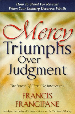 Mercy Triumphs Over Judgment: Francis Frangipane