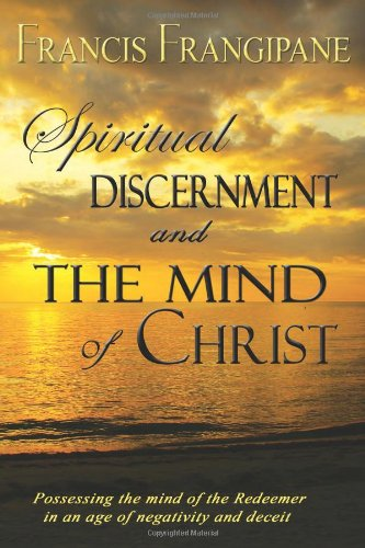 Spiritual Discernment and the Mind of Christ (1886296367) by Francis Frangipane