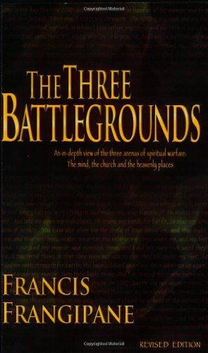 9781886296381: The Three Battlegrounds: An In-Depth View of the Three Arenas of Spiritual Warfare: The Mind, the Church and the Heavenly Places