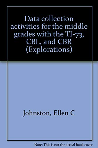 9781886309234: Data collection activities for the middle grades with the TI-73, CBL, and CBR (Explorations)
