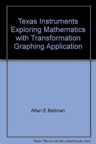 Texas Instruments Exploring Mathematics with Transformation Graphing: Allan E.Bellman