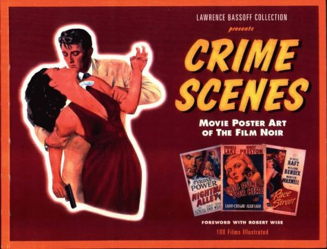 9781886310117: Lawrence Bassoff Collection Presents Crime Scenes: Movie Poster Art of the Film Noir- The Classic Period, 1941-1959
