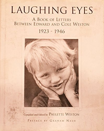 Laughing Eyes : Letters between Edward and Cole Weston: Weston, Paulette (editor)