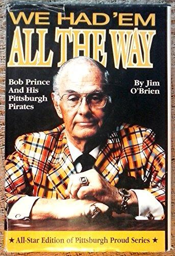 9781886348035: We Had 'Em All the Way: Bob Prince & His Pittsburgh Pirates