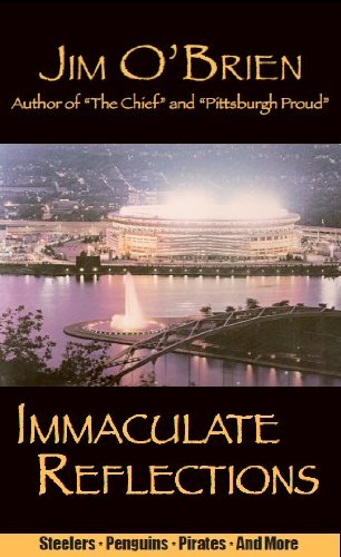 Immaculate Reflections; Insights on sports from a Pittsburgh viewpoint: O'Brien, Jim