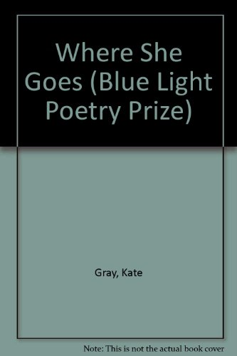 9781886361058: Where She Goes (Blue Light Poetry Prize)