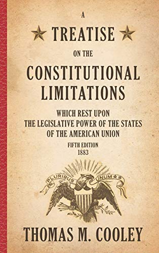 9781886363533: A Treatise on the Constitutional Limitations Which Rest upon the Legislative Power of the States of the American Union