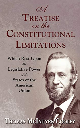 9781886363922: A Treatise on the Constitutional Limitations Which Rest Upon the Legislative Power of the States of the American Union. (First Ed.)