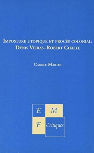 Imposture Utopique Et Proces Colonial: Denis Veiras--Robert Challe (French Edition): Carole Martin