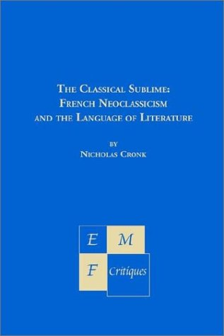 The classical sublime : french neoclassicism and the language of litterature.: CRONK (Nicholas)