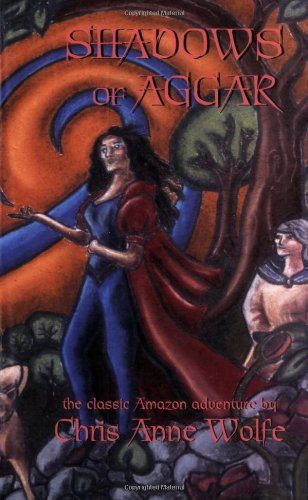 Shadows of Aggar (The Amazons of Aggar): Wolfe, Chris Anne