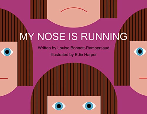 My Nose Is Running: Louise Bonnet-Rampersaud; Illustrator-Edie