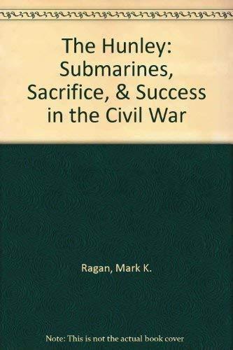 The Hunley: Submaries, Sacrifice, & Success in the Civil War: Ragan, Mark K.