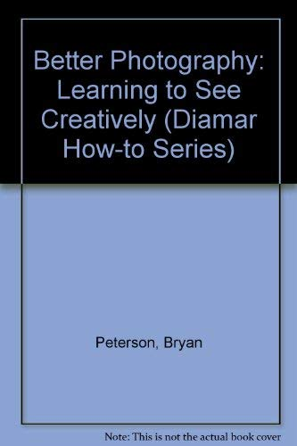9781886393028: Better Photography: Learning to See Creatively (Diamar How-To Series)