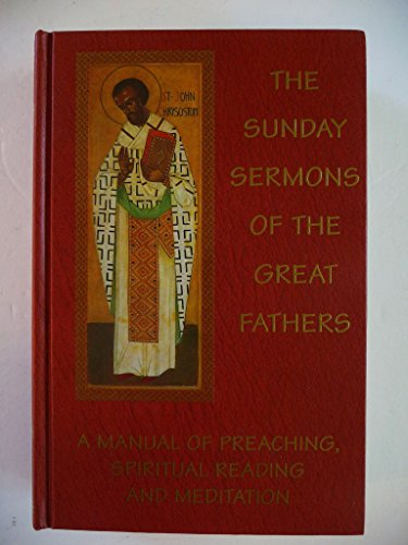 9781886412170: The Sunday Sermons of the Great Fathers: A Manual of Preaching, Spiritual Reading, and Meditation