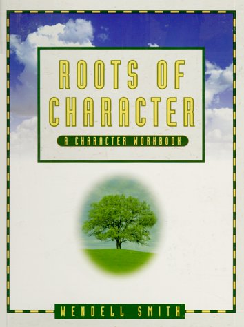 Roots of Character (Teacher's Edition) (1886426511) by Smith, Wendell; Smith, Wend