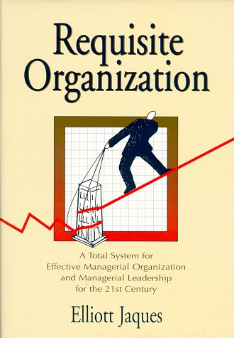 9781886436039: Requisite Organization: A Total System for Effective Managerial Organization and Managerial Leadership for the 21st Century
