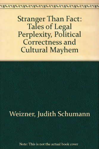 Stranger Than Fact: Tales of Legal Perplexity, Political Corrections, and Cultural Mayhem: Tales of...
